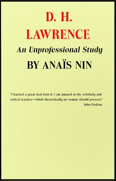 D.H. Lawrence: An Unprofessional Study By: Anais Nin