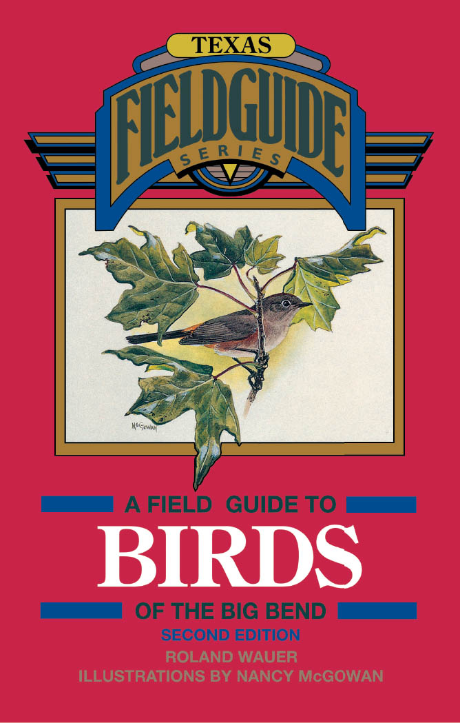 A Field Guide to Birds of the Big Bend By: Roland Wauer