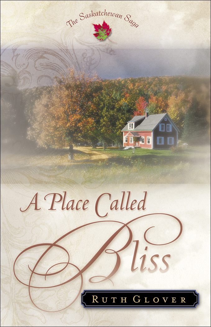 Place Called Bliss, A (Saskatchewan Saga Book #1) By: Ruth Glover