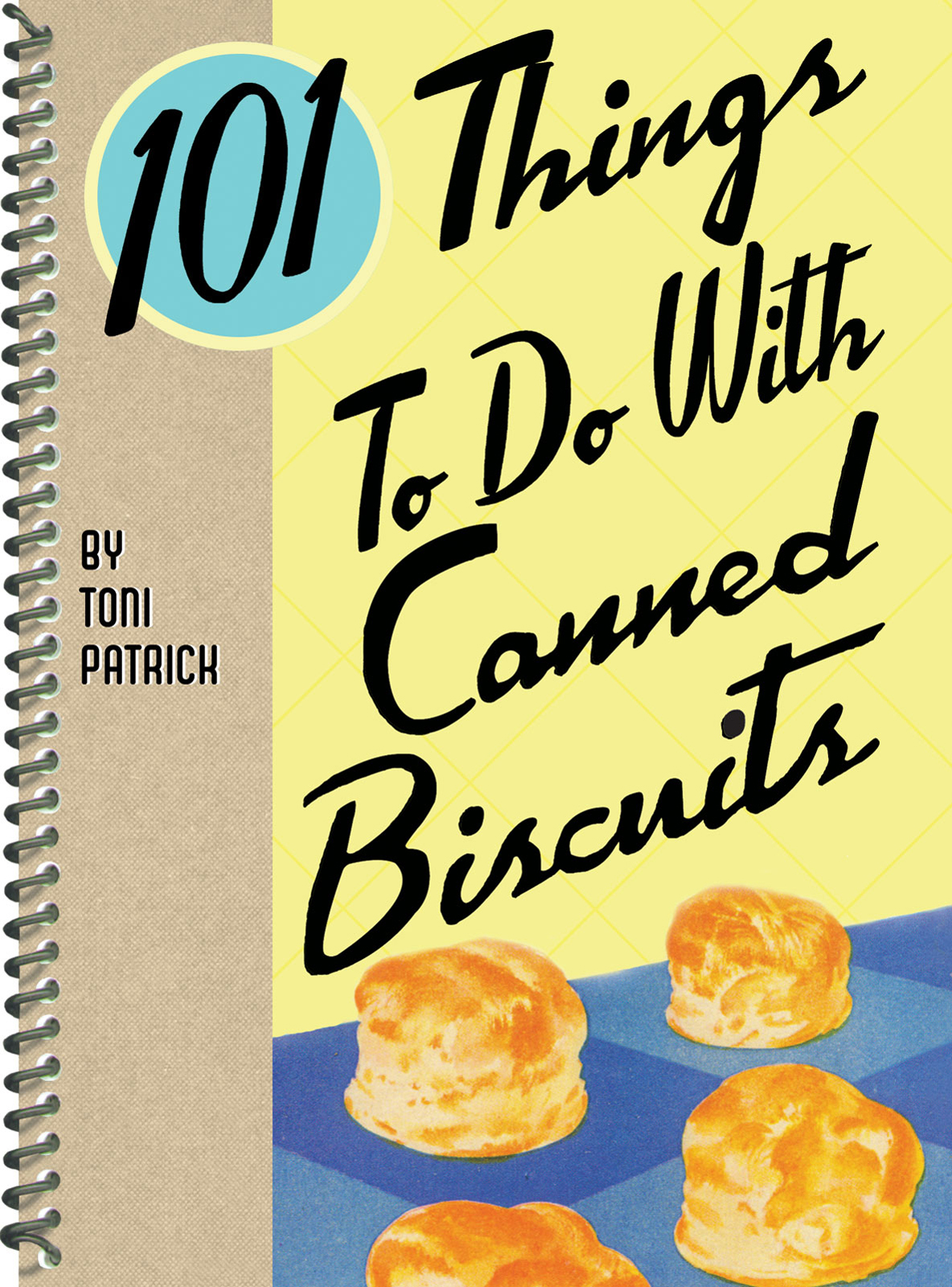 101 Things to do with Canned Biscuits By: Toni Patrick