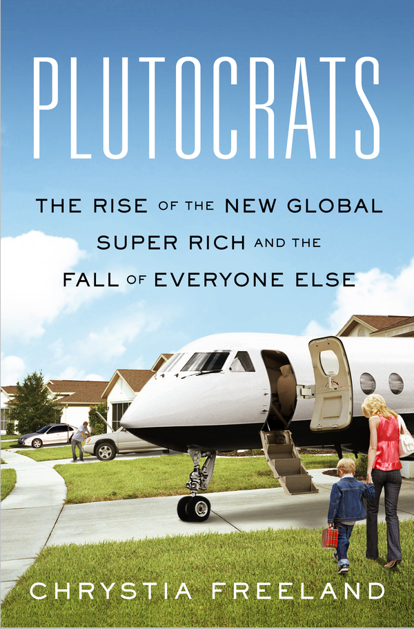 Plutocrats By: Chrystia Freeland