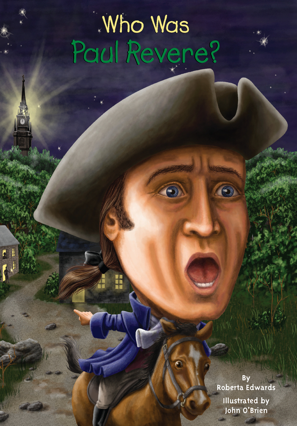 Who Was Paul Revere? By: Roberta Edwards,John O'Brien