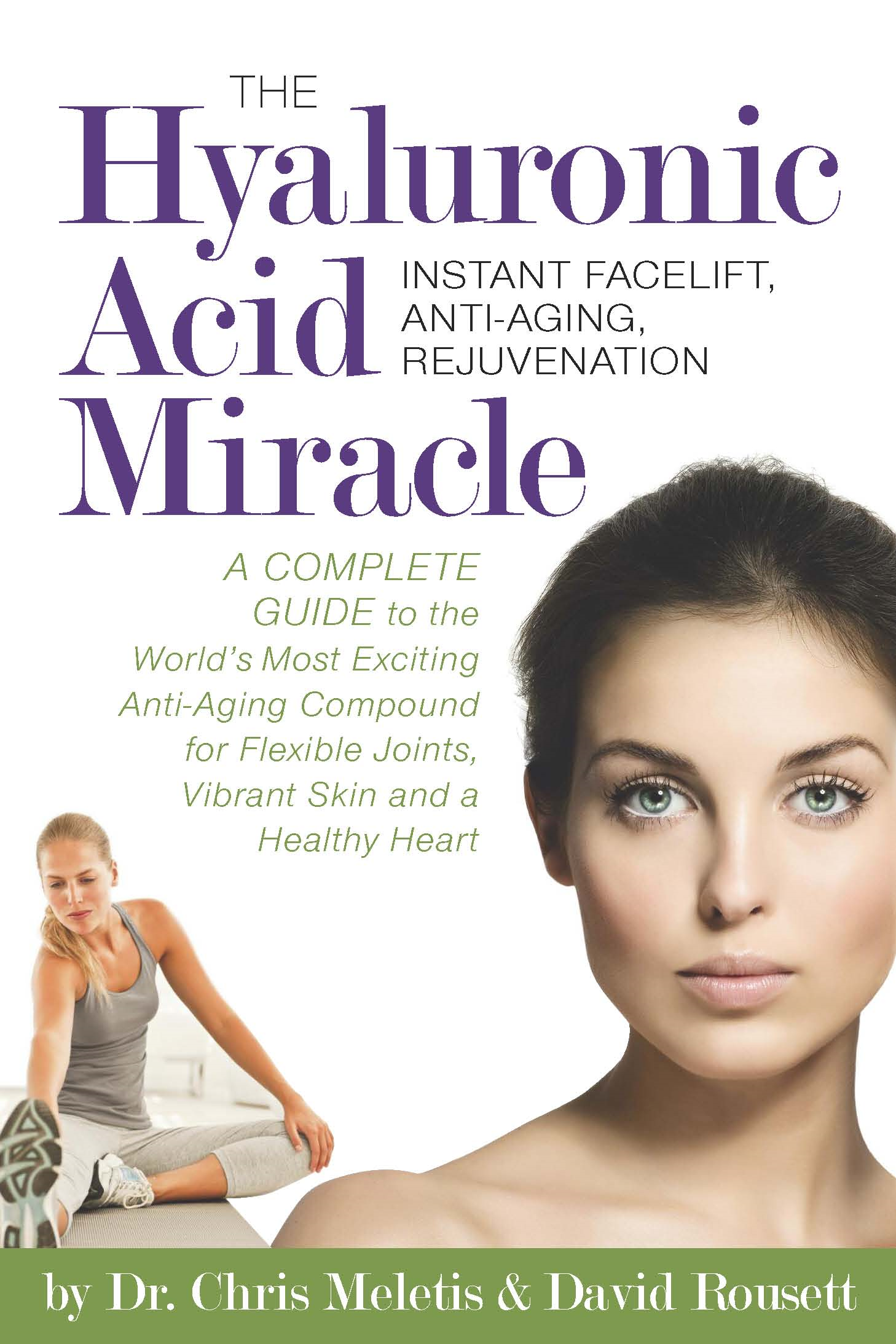 The Hyaluronic Acid Miracle: A Complete Guide to the World's Most Exciting Anti-Aging Compound for Flexible Joints, Vibrant Skin