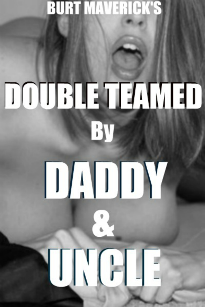 1- Double Teamed by Daddy and Uncle