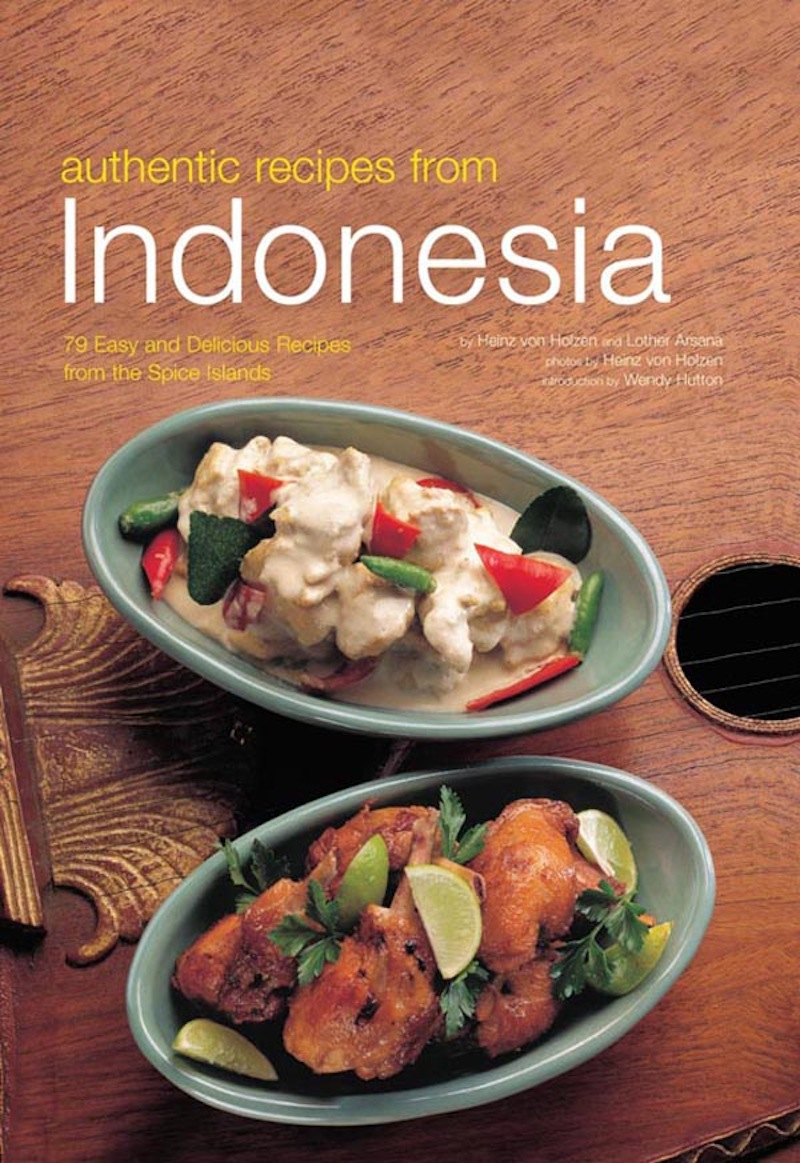 Authentic Recipes from Indonesia By: Heinz Von Holzen,Lother Arsana