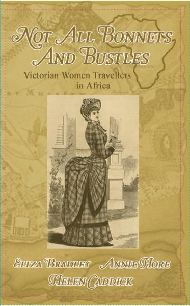 Not Just Bonnets and Bustles By: Annie Hore,Eliza Bradley,Helen Caddick