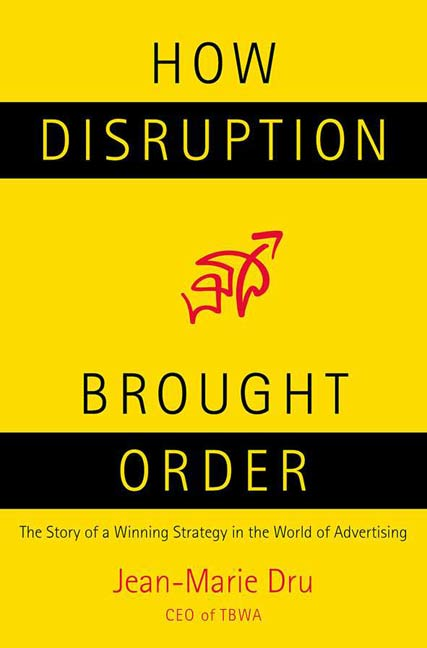 How Disruption Brought Order By: Jean-Marie Dru