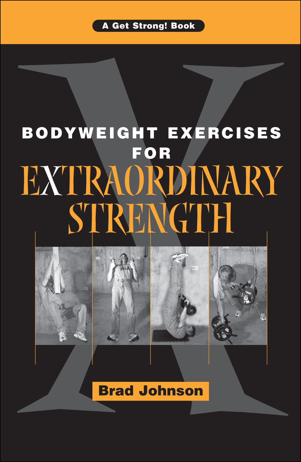 Bodyweight Exercises for Extraordinary Strength  By: Brad Johnson