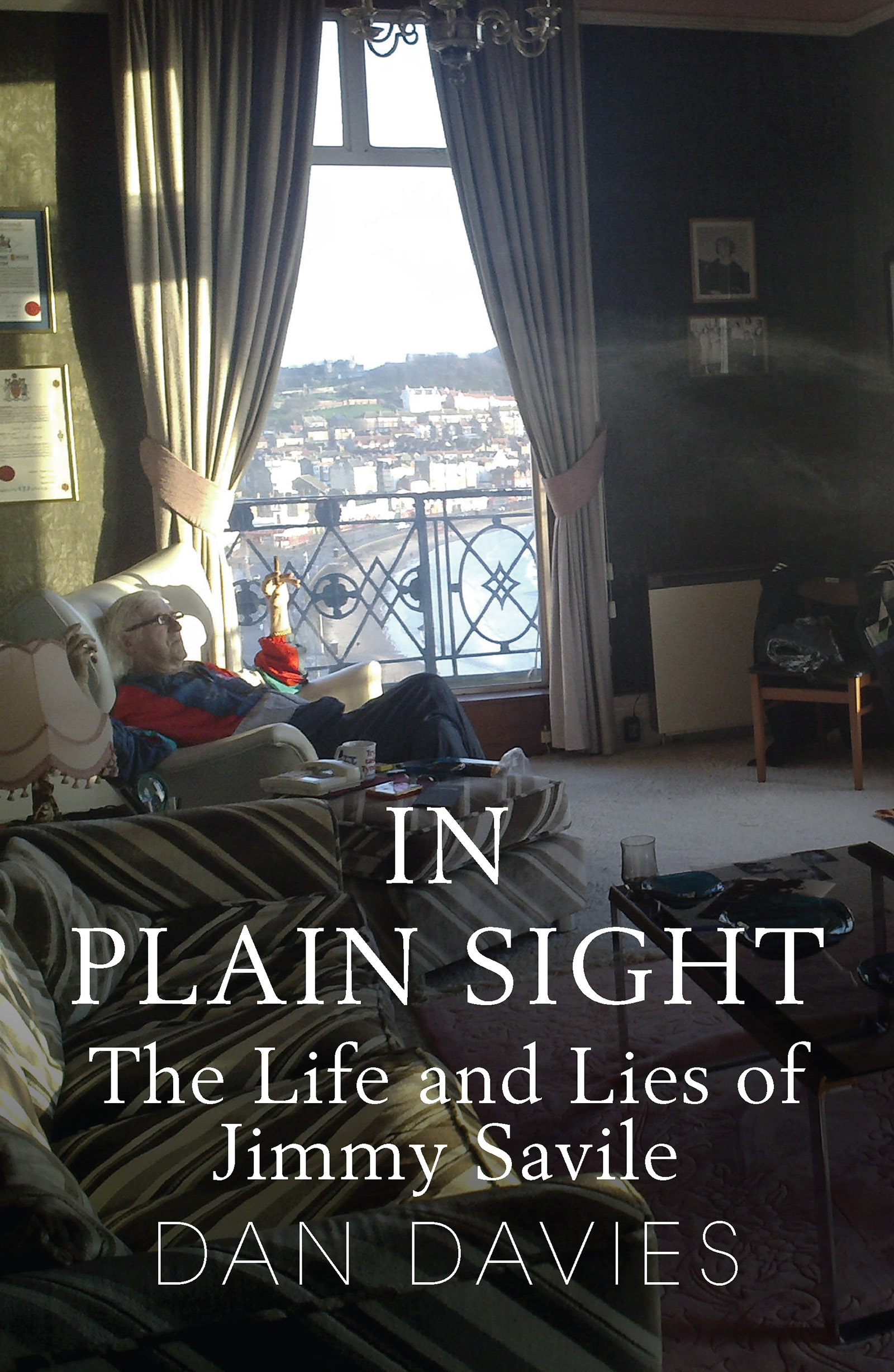 In Plain Sight The Life and Lies of Jimmy Savile