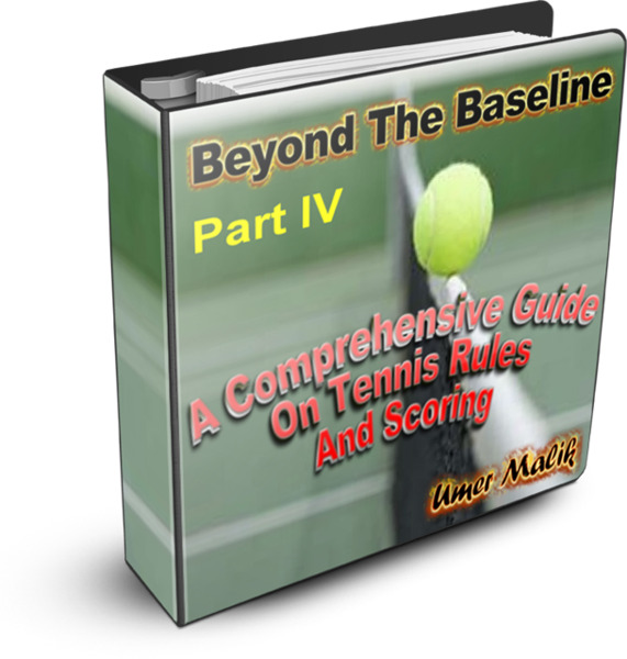 Beyond The Baseline : Part IV  ( A Comprehensive Guide on Tennis Rules and Scoring)