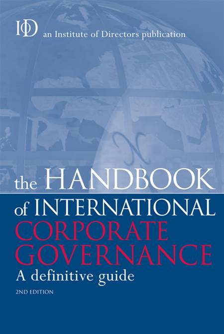 The Handbook of International Corporate Governance: A Definitive Guide By: Institute of Directors