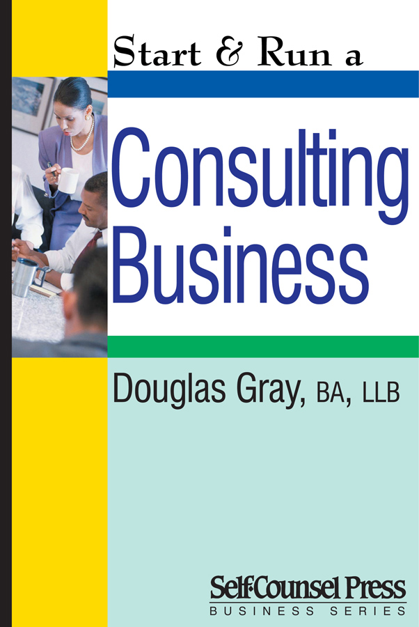 Start & Run a Consulting Business By: Douglas Gray