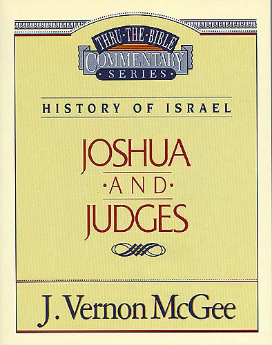 Thru the Bible Vol. 10: History of Israel (Joshua/Judges) By: J. Vernon McGee