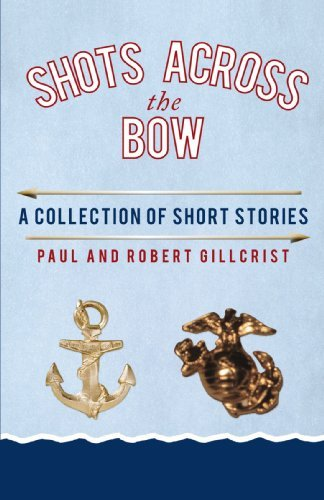 Shots Across the Bow By: Robert Gillcrist and Paul Gillcrist