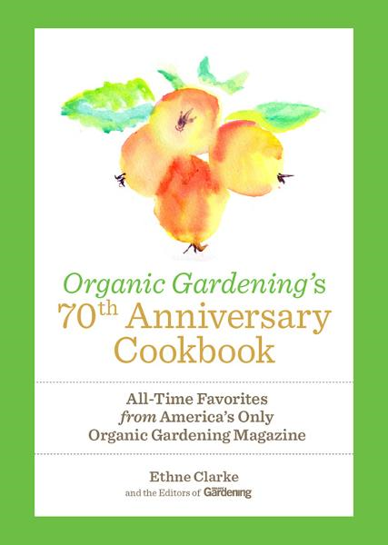Organic Gardenings 70th Anniversary Cookbook: All-Time Favorites from Americas Only Organic Gardening Magazine By: Ethne Clarke
