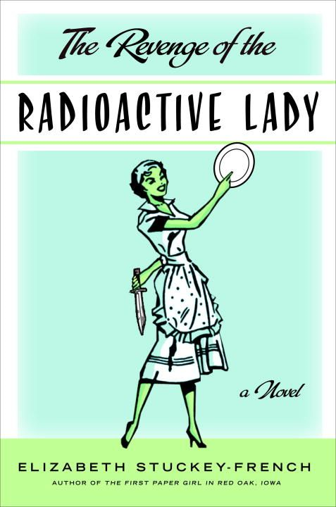 The Revenge of the Radioactive Lady By: Elizabeth Stuckey-French