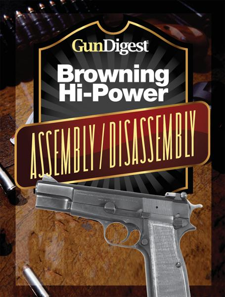 Gun Digest Hi-Power Assembly/Disassembly Instructions By: J.B. Wood