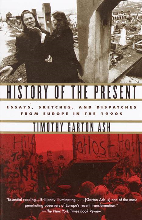 History of the Present By: Timothy Garton Ash