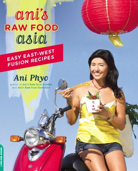 Ani's Raw Food Asia: Easy East-West Fusion Recipes the Raw Food Way By: Ani Phyo