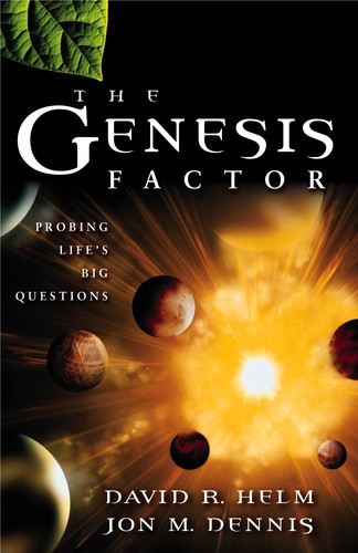 The Genesis Factor: Probing Life's Big Questions By: David R. Helm,Jon M. Dennis