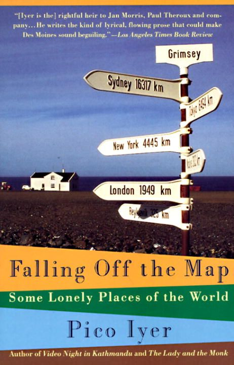 Falling Off the Map By: Pico Iyer