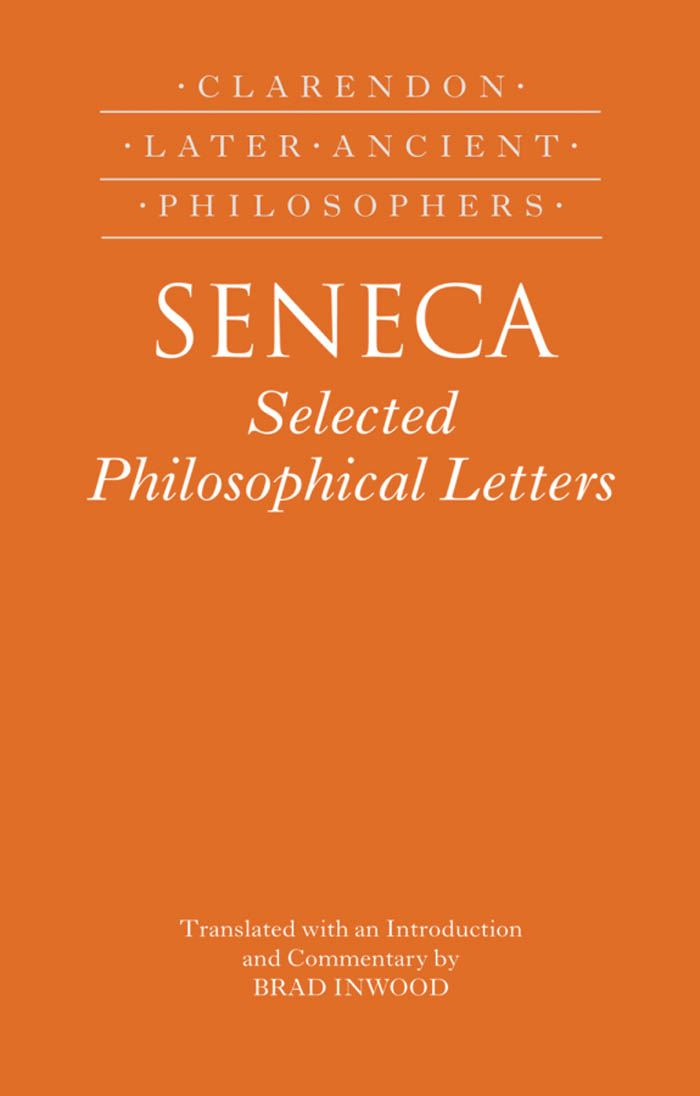Seneca: Selected Philosophical Letters : Translated with introduction and commentary By: Brad Inwood