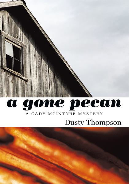 A Gone Pecan By: Dusty Thompson