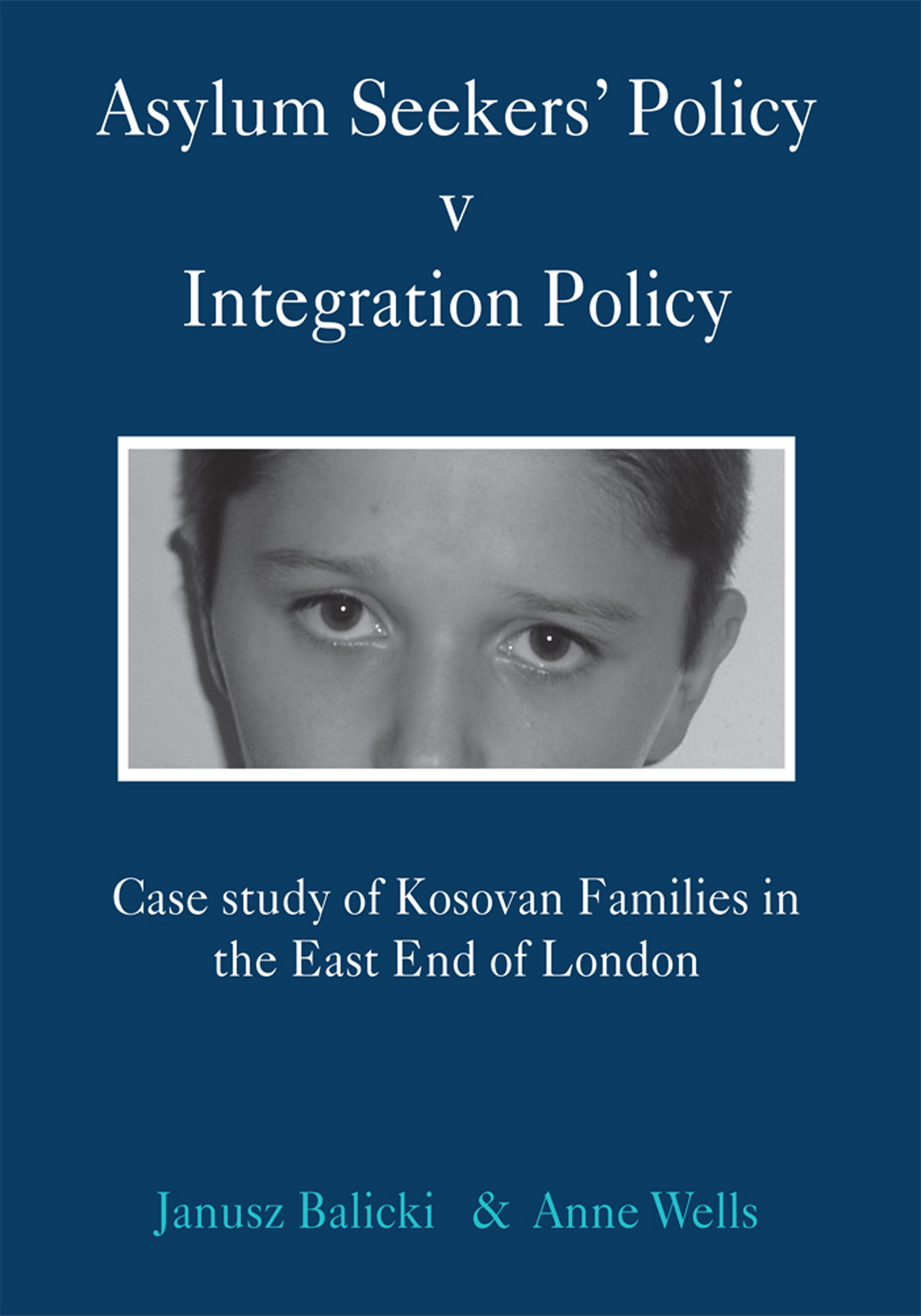 Asylum Seekers' Policy v Integration Policy By: Anne Wells and Janusz Balicki