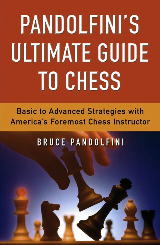 Pandolfini's Ultimate Guide to Chess By: Bruce Pandolfini