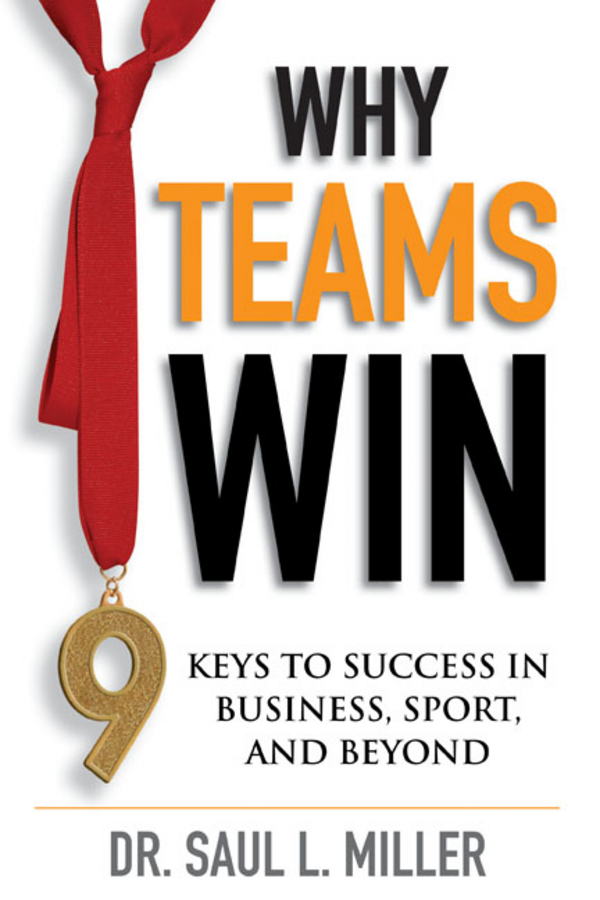 Why Teams Win By: Saul L. Miller