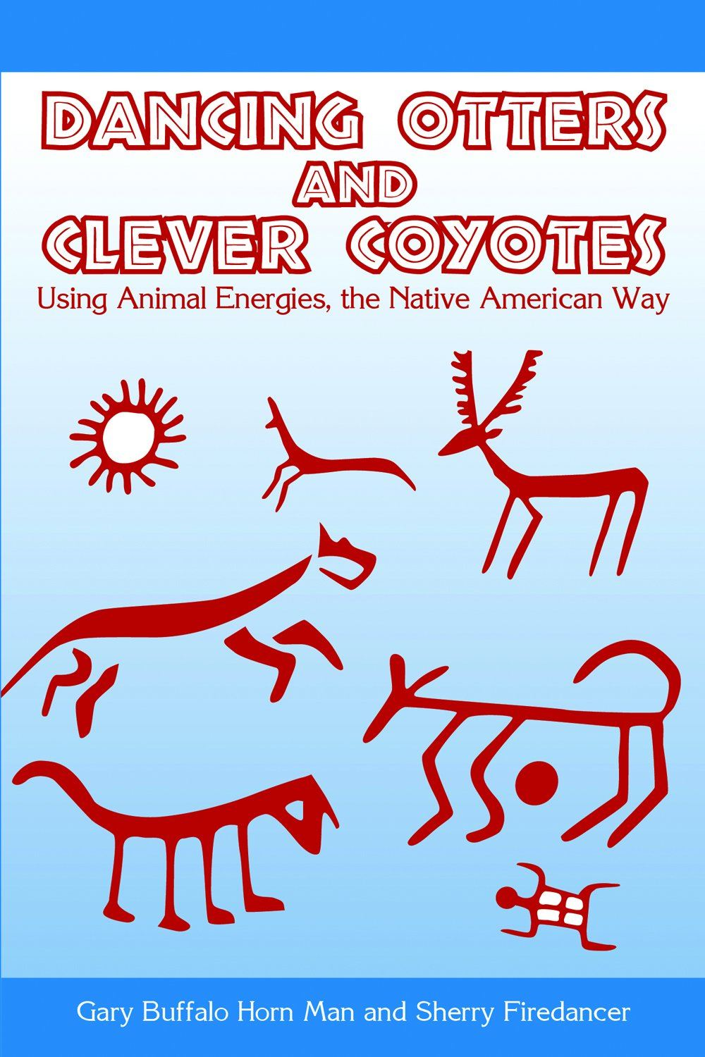 Dancing Otters And Clever Coyotes: Using Animal Energies the Native American Way