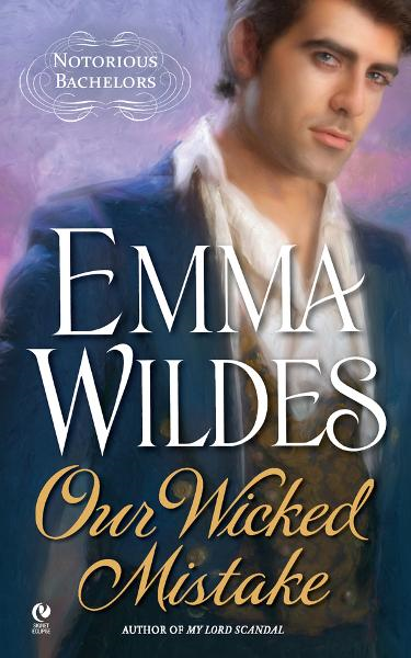 Our Wicked Mistake: Notorious Bachelors By: Emma Wildes