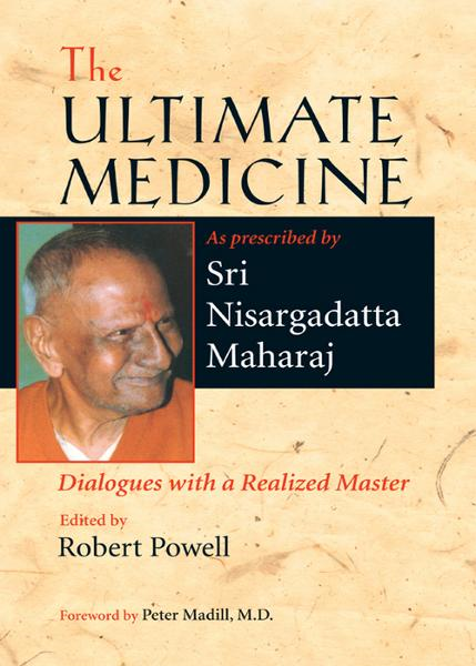 The Ultimate Medicine By: Sri Nisargadatta Maharaj