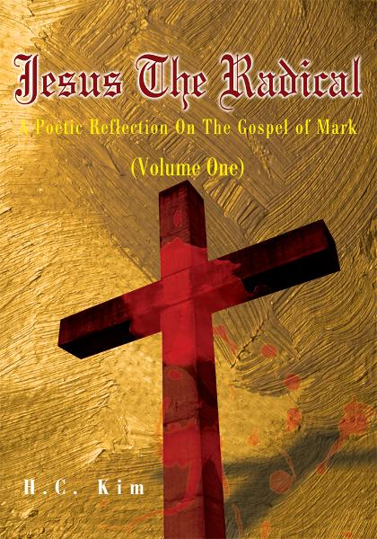Jesus the Radical By: H.C. Kim