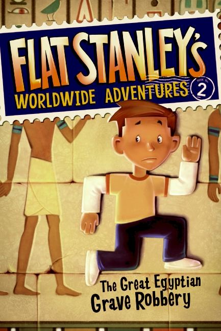 Flat Stanley's Worldwide Adventures #2: The Great Egyptian Grave Robbery By: Jeff Brown,Macky Pamintuan