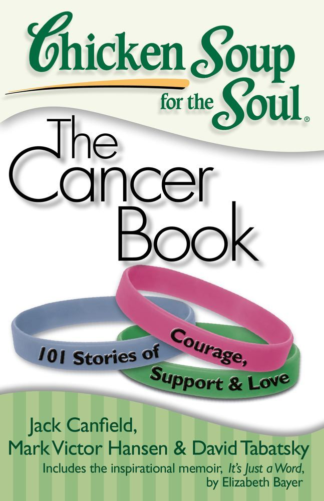 Chicken Soup for the Soul: The Cancer Book By: David Tabatsky,Jack Canfield,Mark Victor Hansen