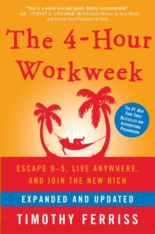 The 4-Hour Workweek, Expanded and Updated By: Timothy Ferriss
