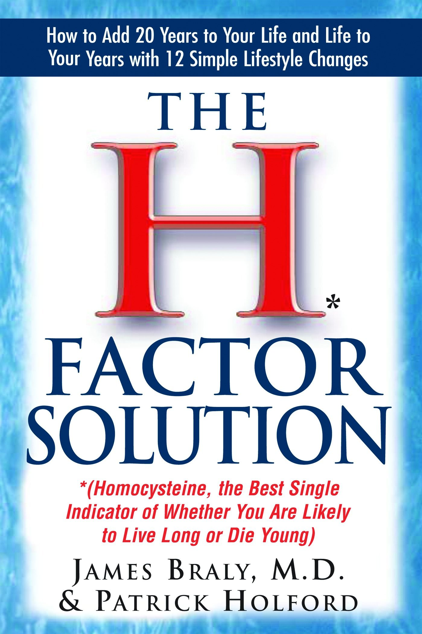 The H* Factor Solution: *(Homocysteine The Best Single Indicator Of Whether You Are Likely To Live Long Or Die Young)