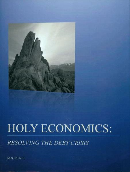 Holy Economics: Resolving the Debt Crisis By: Marvin Platt