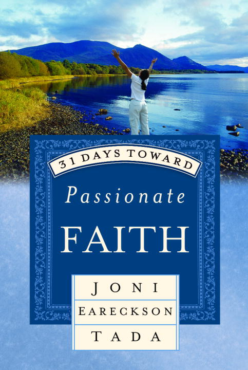 31 Days Toward Passionate Faith By: Joni Eareckson Tada