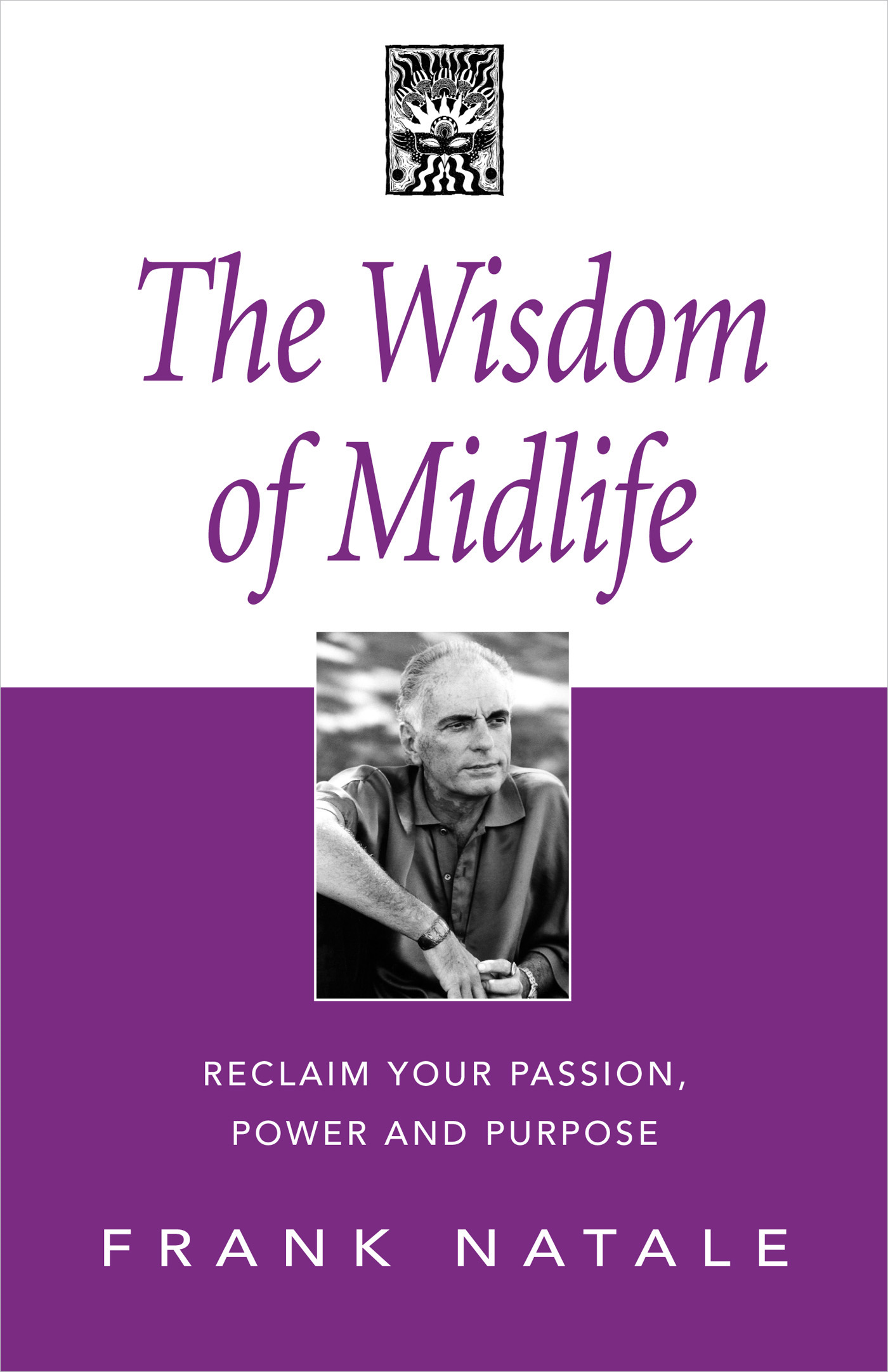 The Wisdom of Midlife: Reclaim Your Passion, Power and Purpose