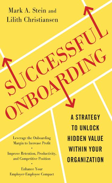 Successful Onboarding: Strategies to Unlock Hidden Value Within Your Organization By: Lilith Christiansen,Mark Stein