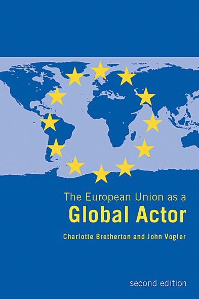 The European Union as a Global Actor By: Charlotte Bretherton,John Vogler