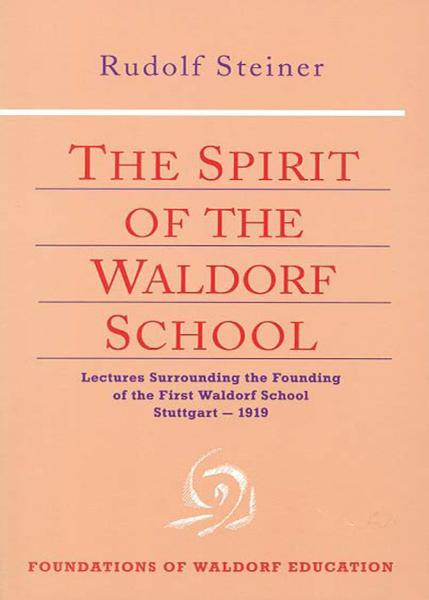 The Spirit of the Waldorf School By: Rudolf Steiner