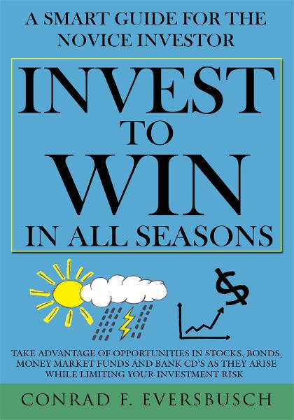 Invest to Win in All Seasons By: Conrad F. Eversbusch