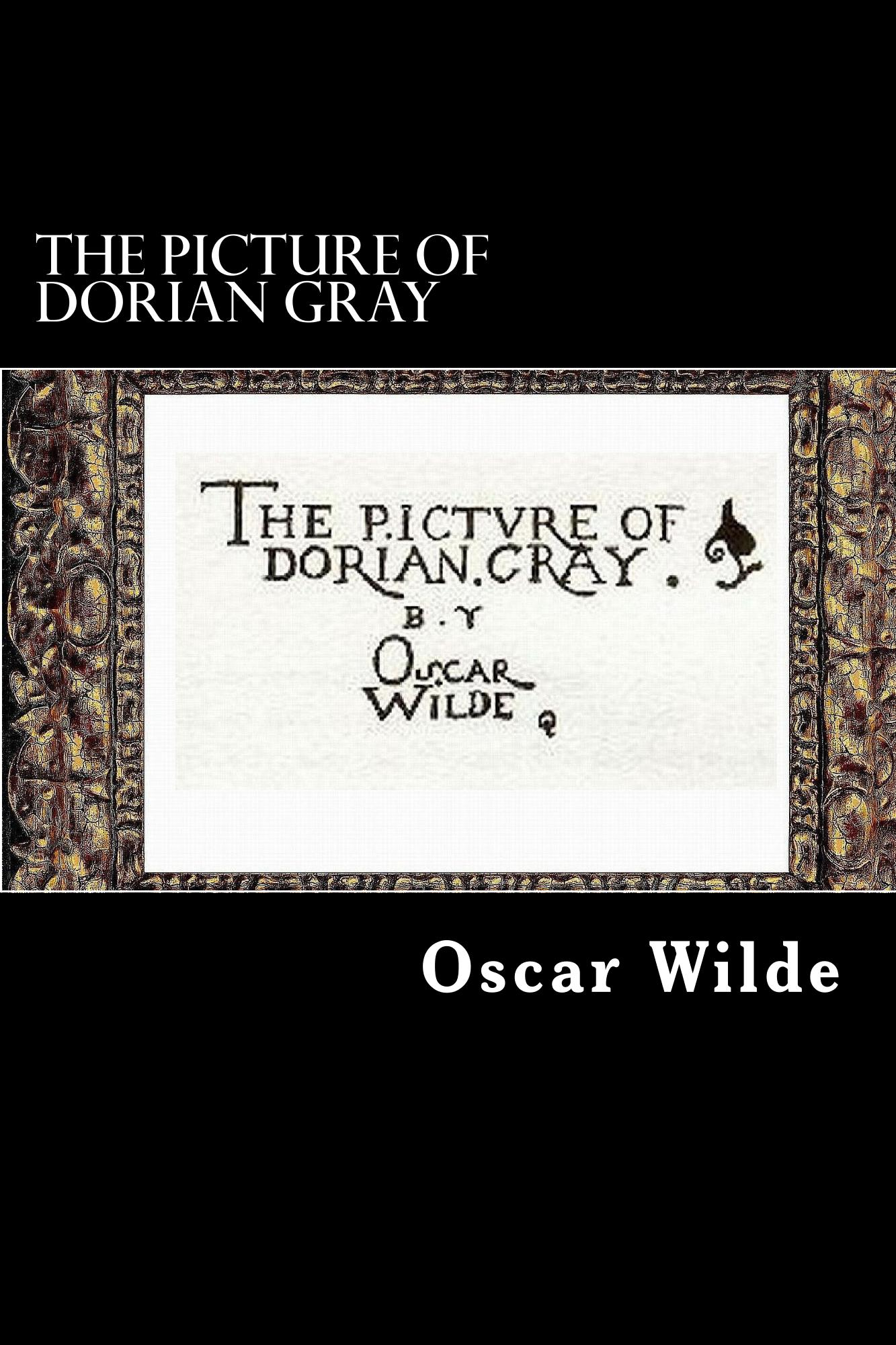 The Picture of  Dorian Gray By: Oscar Wilde