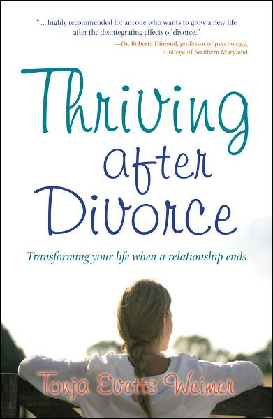 Thriving After Divorce By: Tonja Evetts Weimer