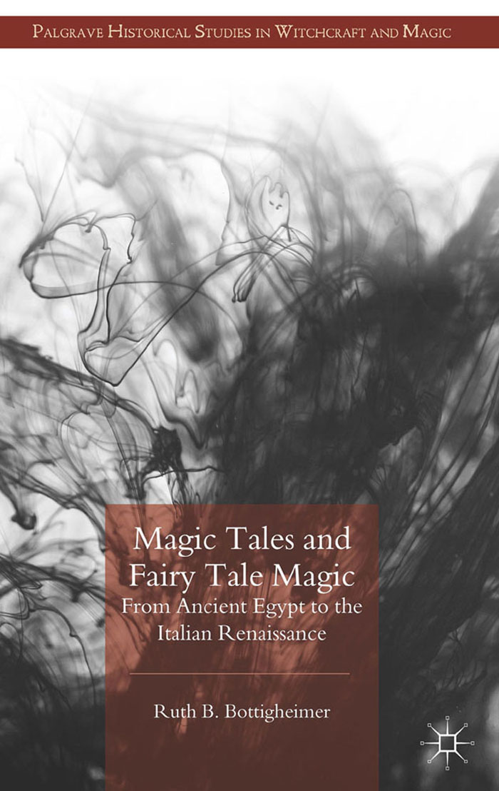 Magic Tales and Fairy Tale Magic From Ancient Egypt to the Italian Renaissance