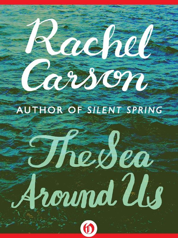 The Sea Around Us By: Rachel Carson