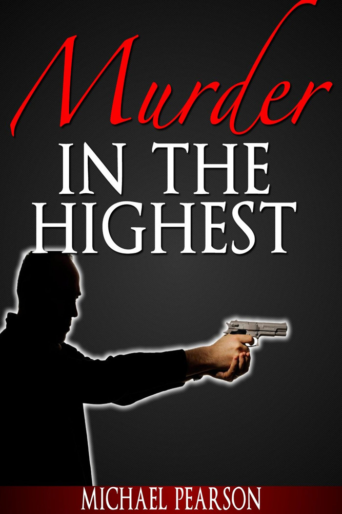 Murder In the Highest By: Michael Pearson